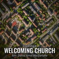 Creating a Welcoming Church - Rev. David Arrol Macfarlane