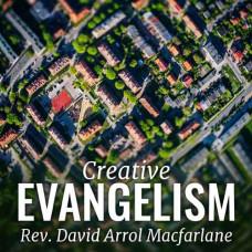 Creative Evangelism - Rev. David Arrol Macfarlane