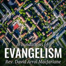 Foundations of Evangelism - Rev. David Arrol Macfarlane