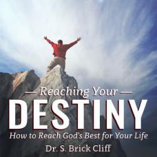 Reaching Your Destiny - Dr. S. Brick Cliff