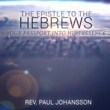 The Epistle to the Hebrews: Your Passport into His Presence - Rev. Paul Johansson